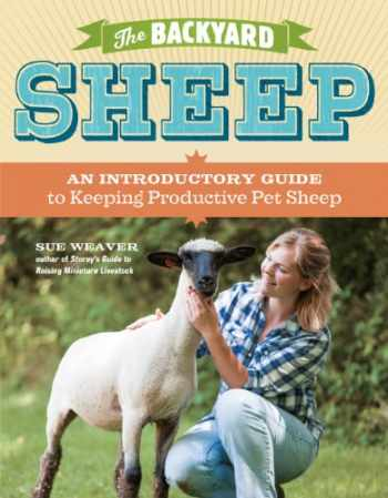 9781603429672-1603429670-The Backyard Sheep: An Introductory Guide to Keeping Productive Pet Sheep