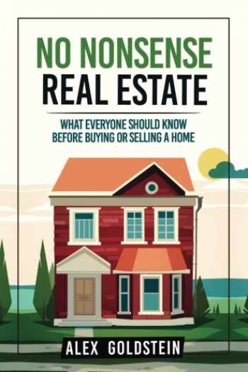 9781539178149-1539178145-No Nonsense Real Estate: What Everyone Should Know Before Buying or Selling a Home