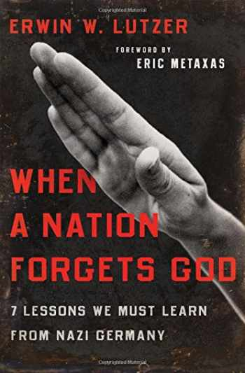 9780802413284-0802413285-When a Nation Forgets God: 7 Lessons We Must Learn from Nazi Germany