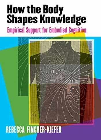 9781433829604-1433829606-How the Body Shapes Knowledge: Empirical Support for Embodied Cognition