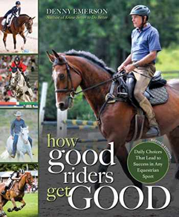 9781570769610-1570769613-How Good Riders Get Good: New Edition: Daily Choices that Lead to Success in Any Equestrian Sport