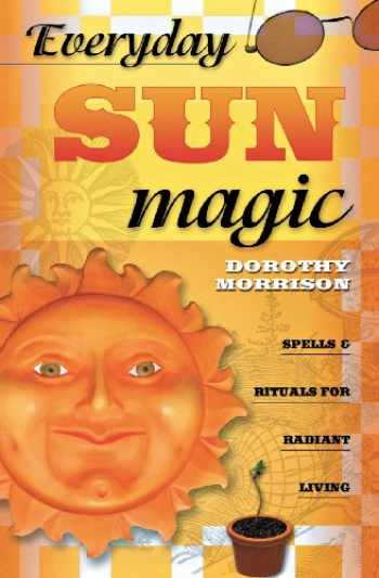 9780738704685-0738704687-Everyday Sun Magic: Spells & Rituals for Radiant Living (Everyday Series (3))