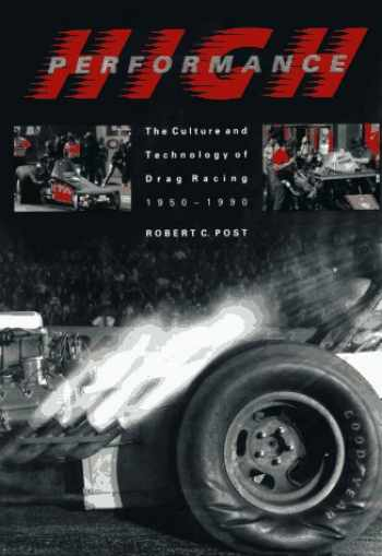 9780801846540-0801846544-High Performance: The Culture and Technology of Drag Racing, 1950-1990 (Johns Hopkins Studies in the History of Technology)