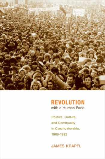 9780801452055-0801452058-Revolution with a Human Face: Politics, Culture, and Community in Czechoslovakia, 1989–1992