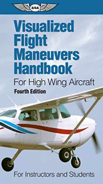 9781619544888-1619544881-Visualized Flight Maneuvers Handbook for High Wing Aircraft: for Instructors and Students