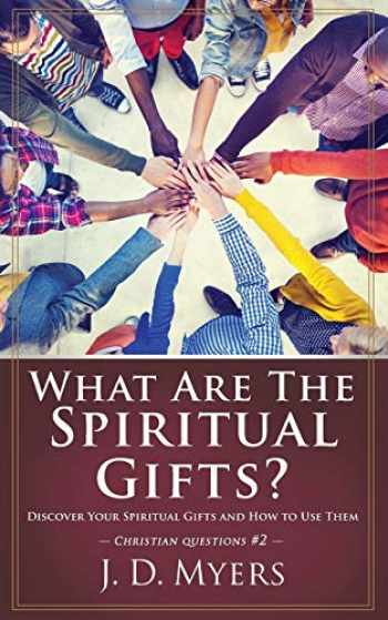 9781939992574-1939992575-What Are the Spiritual Gifts?: Discover Your Spiritual Gifts and How to Use Them (Christian Questions)