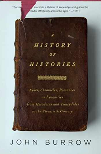 9780375727672-0375727671-A History of Histories: Epics, Chronicles, and Inquiries from Herodotus and Thucydides to the Twentieth Century