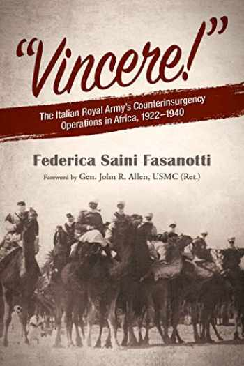 9781682474280-1682474283-Vincere: The Italian Royal Army's Counterinsurgency Operations in Africa 1922–1940