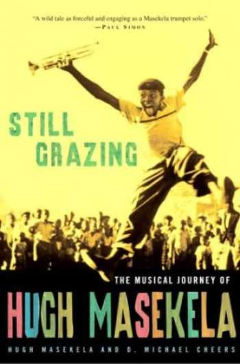 9780609609576-0609609572-Still Grazing: The Musical Journey of Hugh Masekela
