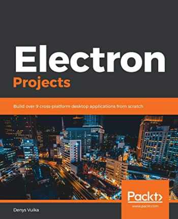 9781838552206-1838552200-Electron Projects: Build over 9 cross-platform desktop applications from scratch