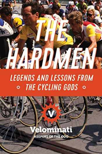 9781681775708-1681775700-The Hardmen: Legends and Lessons from the Cycling Gods