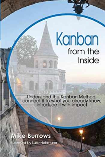 9780985305192-0985305193-Kanban from the Inside: Understand the Kanban Method, connect it to what you already know, introduce it with impact