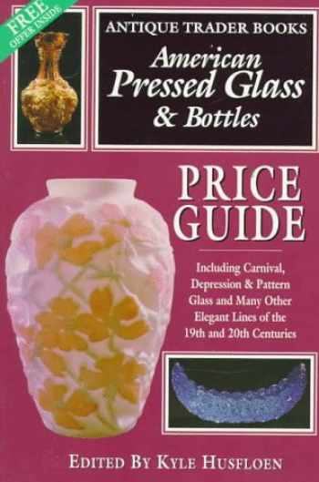 9780930625504-0930625501-American Pressed Glass & Bottles Price Guide