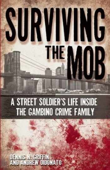 9781935396383-1935396382-Surviving the Mob: A Street Soldier's Life Inside the Gambino Crime Family