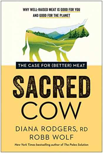 9781948836913-1948836912-Sacred Cow: The Case for (Better) Meat: Why Well-Raised Meat Is Good for You and Good for the Planet