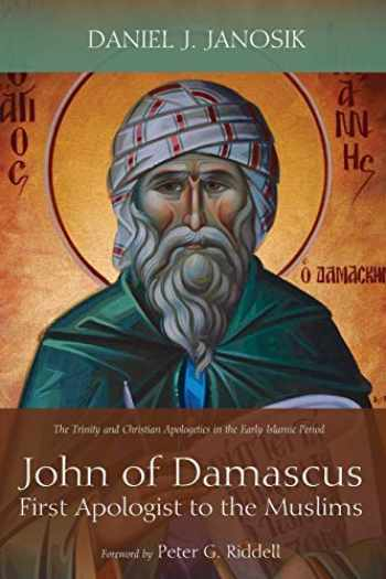 9781498289825-1498289827-John of Damascus, First Apologist to the Muslims: The Trinity and Christian Apologetics in the Early Islamic Period