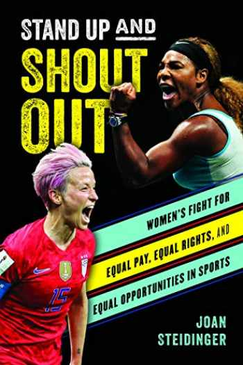 9781538125977-1538125978-Stand Up and Shout Out: Women's Fight for Equal Pay, Equal Rights, and Equal Opportunities in Sports