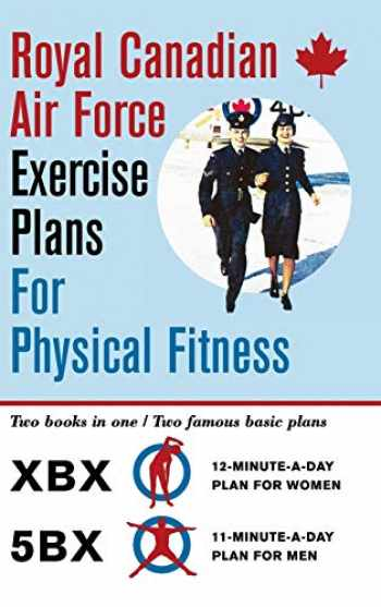 9781626545496-1626545499-Royal Canadian Air Force Exercise Plans for Physical Fitness: Two Books in One / Two Famous Basic Plans (The XBX Plan for Women, the 5BX Plan for Men)