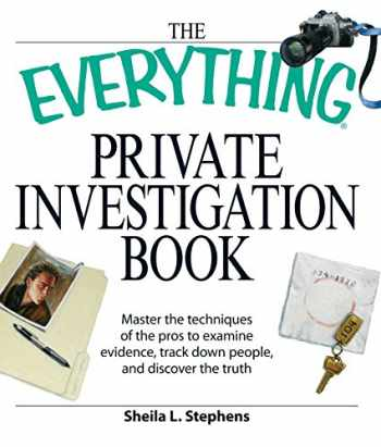 9781598695359-1598695355-The Everything Private Investigation Book: Master the techniques of the pros to examine evidence, trace down people, and discover the truth
