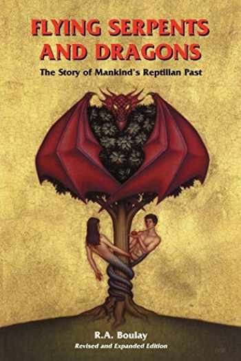 9781885395382-1885395388-Flying Serpents and Dragons: The Story of Mankind's Reptilian Past