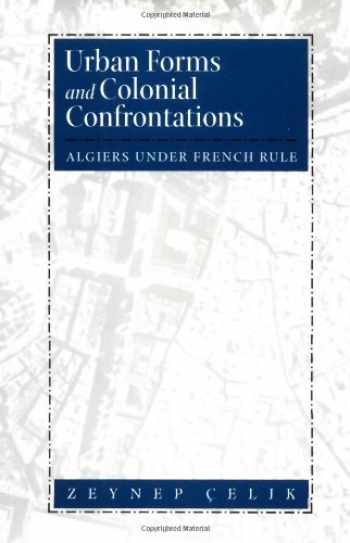 9780520204577-0520204573-Urban Forms and Colonial Confrontations: Algiers Under French Rule