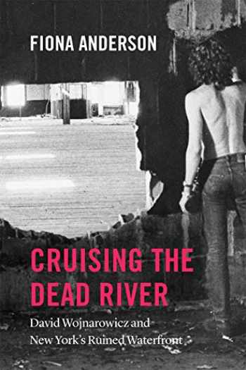 9780226603759-022660375X-Cruising the Dead River: David Wojnarowicz and New York's Ruined Waterfront