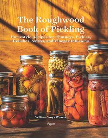 9780789336781-0789336782-The Roughwood Book Of Pickling: Homestyle Recipes For Chutneys, Pickles, Relishes, Salsas And Vinegar Infusions