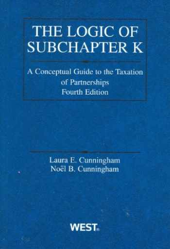 9780314199850-0314199853-Logic of Subchapter K: A Conceptual Guide to Taxation of Partnerships (American Casebook Series)
