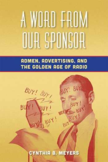 9780823253715-0823253716-A Word from Our Sponsor: Admen, Advertising, and the Golden Age of Radio