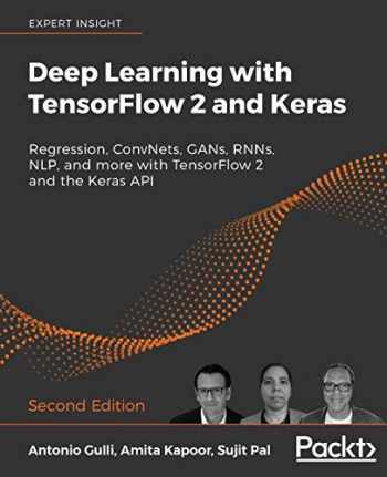 9781838823412-1838823417-Deep Learning with TensorFlow 2 and Keras: Regression, ConvNets, GANs, RNNs, NLP, and more with TensorFlow 2 and the Keras API, 2nd Edition