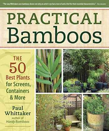 9781604690569-1604690569-Practical Bamboos: The 50 Best Plants for Screens, Containers and More