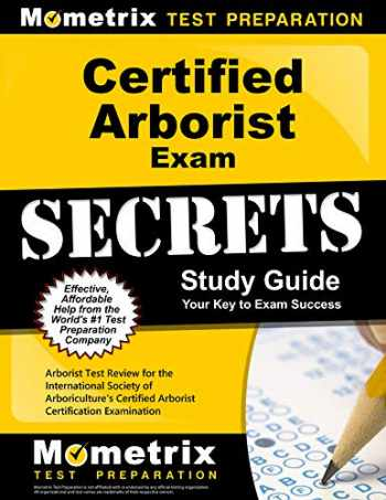 9781627339582-1627339582-Certified Arborist Exam Secrets Study Guide: Arborist Test Review for the International Society of Arboriculture's Certified Arborist Certification Examination (Mometrix Secrets Study Guides)