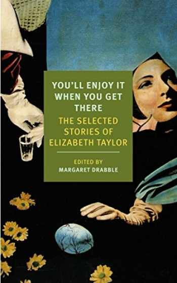 9781590177273-1590177274-You'll Enjoy It When You Get There: The Stories of Elizabeth Taylor (New York Review Books Classics)