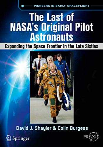 9783319510125-3319510126-The Last of NASA's Original Pilot Astronauts: Expanding the Space Frontier in the Late Sixties (Springer Praxis Books)