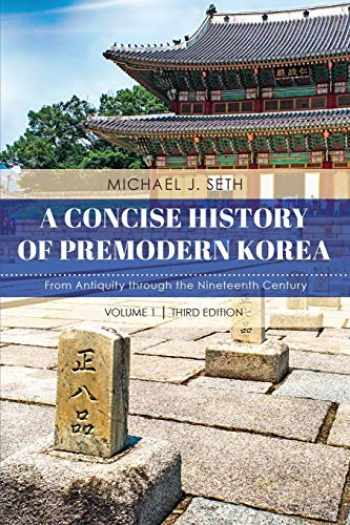 9781538129012-1538129019-A Concise History of Premodern Korea: From Antiquity through the Nineteenth Century (Volume 1)
