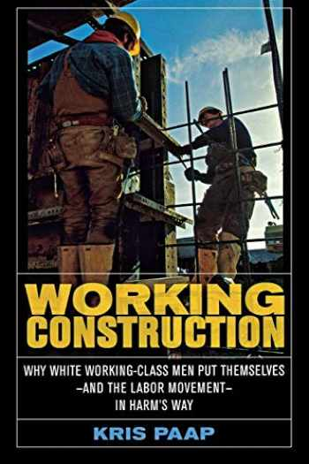9780801472862-0801472865-Working Construction: Why White Working-Class Men Put Themselves―and the Labor Movement―in Harm's Way