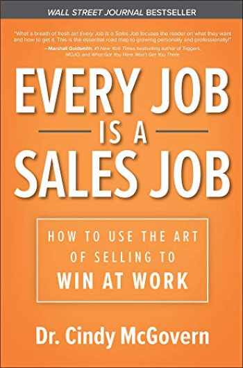 9781260457377-1260457370-Every Job is a Sales Job: How to Use the Art of Selling to Win at Work