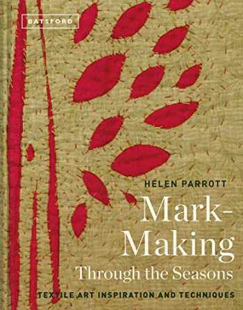 9781849945790-1849945799-Mark-Making Through the Seasons: Textile Art Inspiration and Techniques