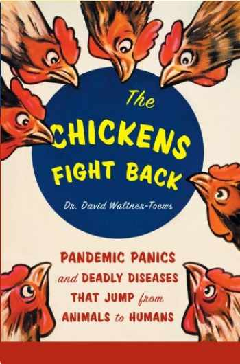 9781553652700-1553652703-The Chickens Fight Back: Pandemic Panics and Deadly Diseases That Jump from Animals to Humans