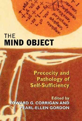 9781568214801-1568214804-The Mind Object: Precocity and Pathology of Self-Sufficiency