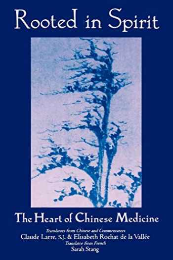 9780882681207-0882681206-Rooted in Spirit: The Heart of Chinese Medicine