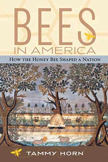 9780813191638-0813191637-Bees in America: How the Honey Bee Shaped a Nation
