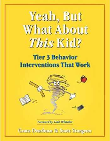 9780979635571-0979635578-Yeah, But What About This Kid? Tier 3 Behavior Interventions That Work