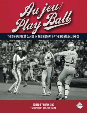 9781943816156-1943816158-Au jeu/Play Ball: The 50 Greatest Games in the History of the Montreal Expos (SABT Digital Library) (Volume 37)