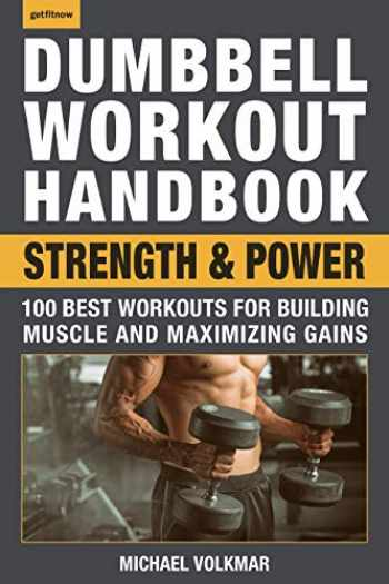 9781578267743-1578267749-Dumbbell Workout Handbook: Strength and Power: 100 Best Workouts for Building Muscle and Maximizing Gains
