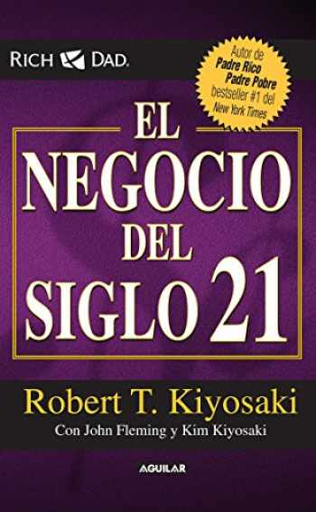 9786071122360-6071122368-El negocio del siglo 21 / The Business of the 21st Century (Padre Rico / Rich Dad) (Spanish Edition)