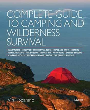 9780789331199-0789331195-Complete Guide to Camping and Wilderness Survival: Backpacking. Ropes and Knots. Boating. Animal Tracking. Fire Building. Navigation. Pathfinding. ... Campfire Recipes. Rescue. Wilderness