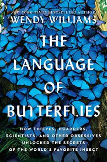 9781501178061-1501178067-The Language of Butterflies: How Thieves, Hoarders, Scientists, and Other Obsessives Unlocked the Secrets of the World's Favorite Insect