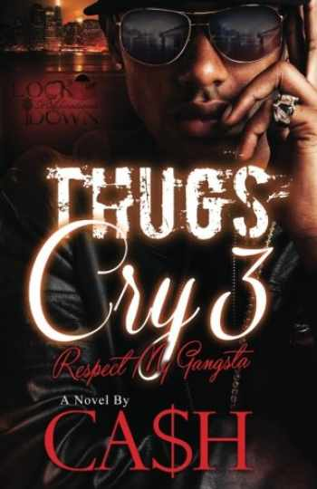 9781548216092-1548216097-Thugs Cry 3: Respect My Gangsta (Volume 3)