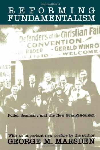 9780802808707-0802808700-Reforming Fundamentalism: Fuller Seminary and the New Evangelicalism